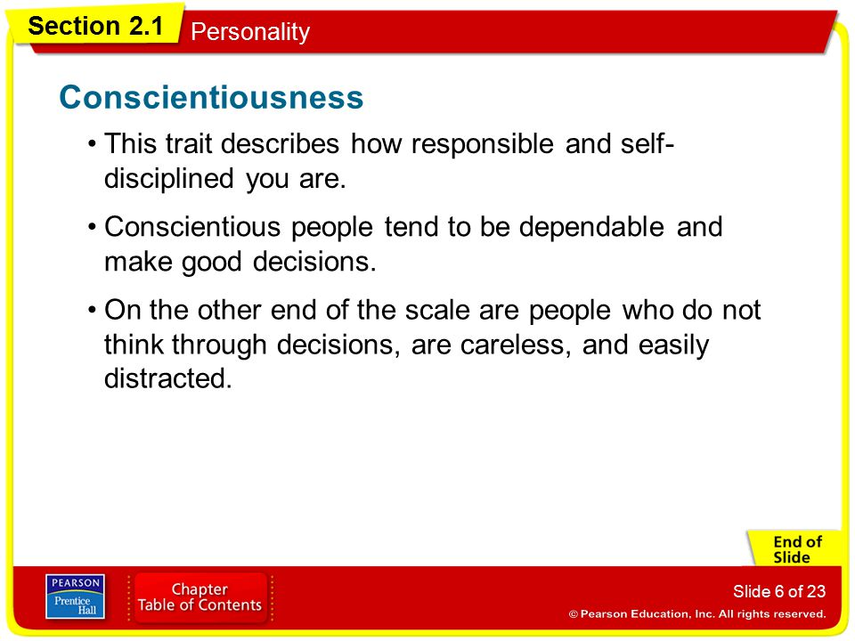 Conscientiousness This trait describes how responsible and self-disciplined you are.