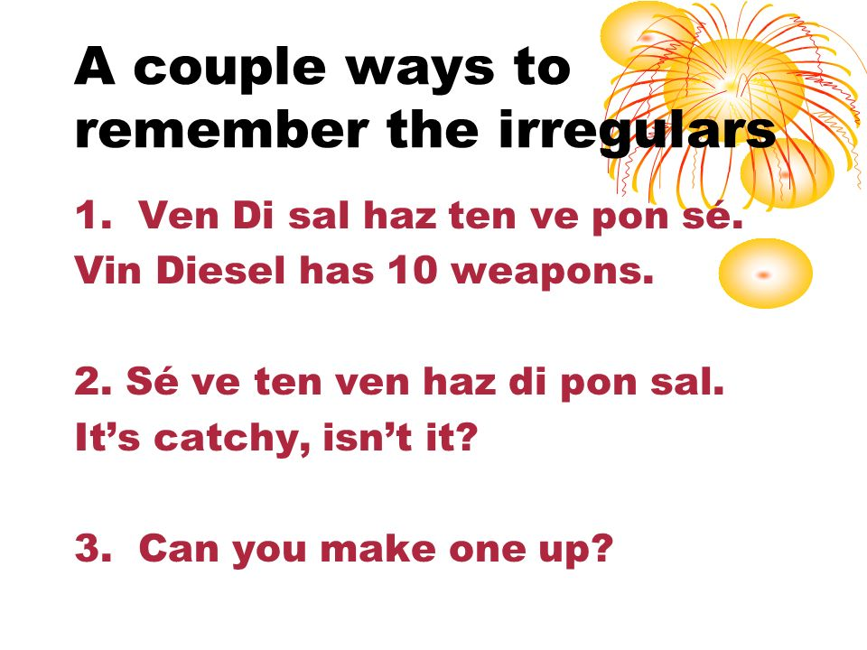A couple ways to remember the irregulars
