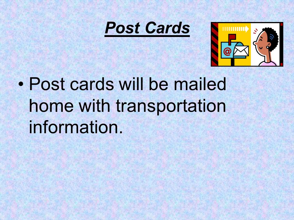 Post cards will be mailed home with transportation information.