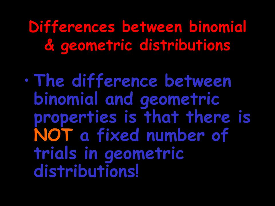 Differences between binomial & geometric distributions