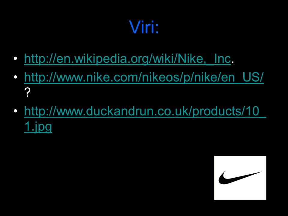 Viri: http://en.wikipedia.org/wiki/Nike,_Inc.
