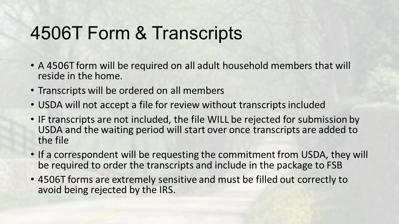 4506T Form & Transcripts A 4506T form will be required on all adult household members that will reside in the home.