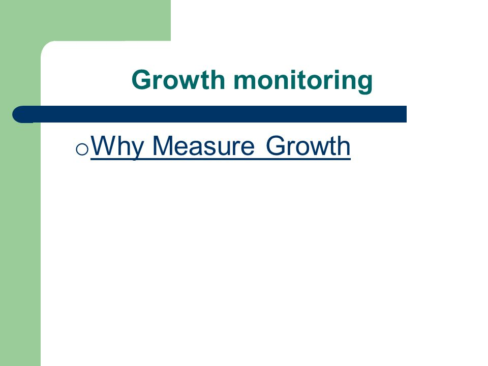 Growth monitoring Why Measure Growth