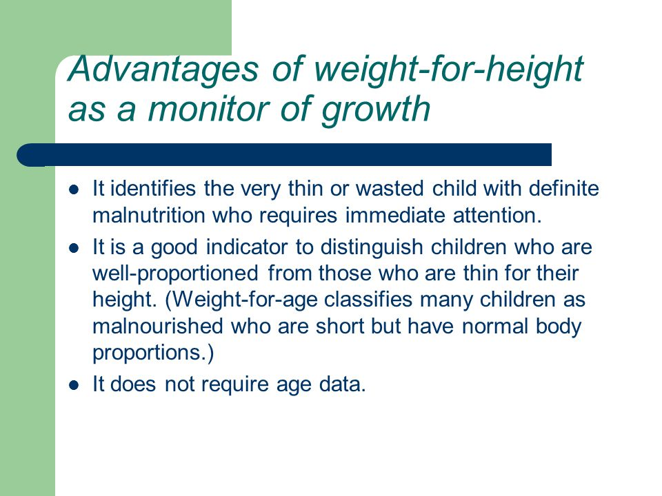 Advantages of weight-for-height as a monitor of growth