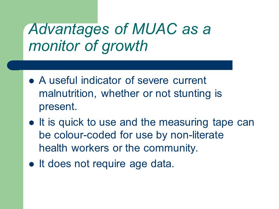 Advantages of MUAC as a monitor of growth