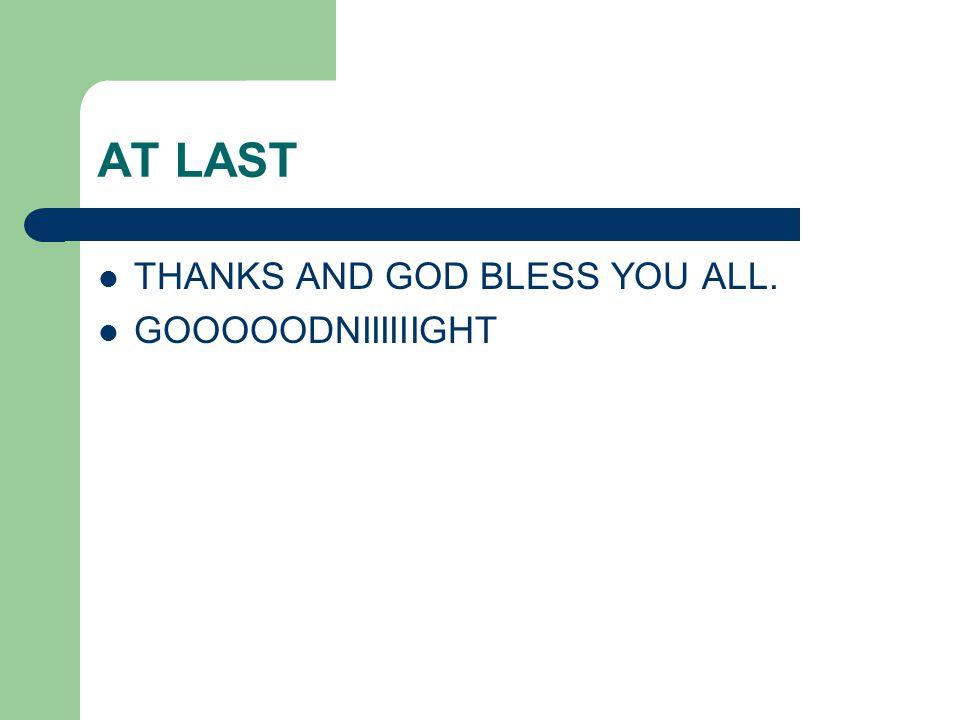 AT LAST THANKS AND GOD BLESS YOU ALL. GOOOOODNIIIIIIGHT