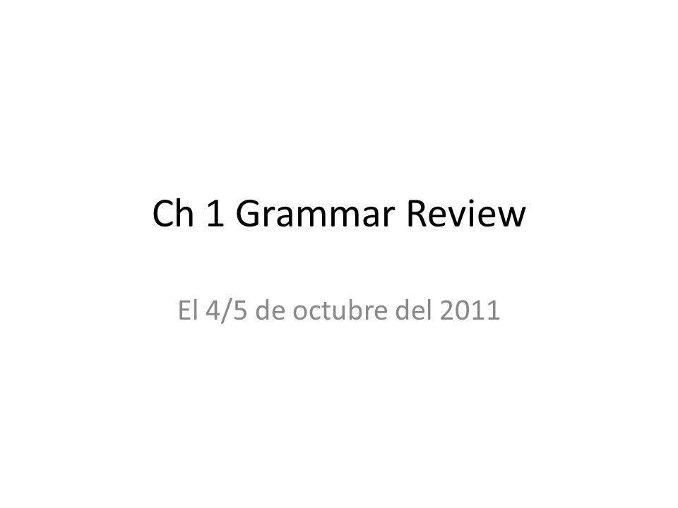 Ch 1 Grammar Review El 4/5 de octubre del 2011