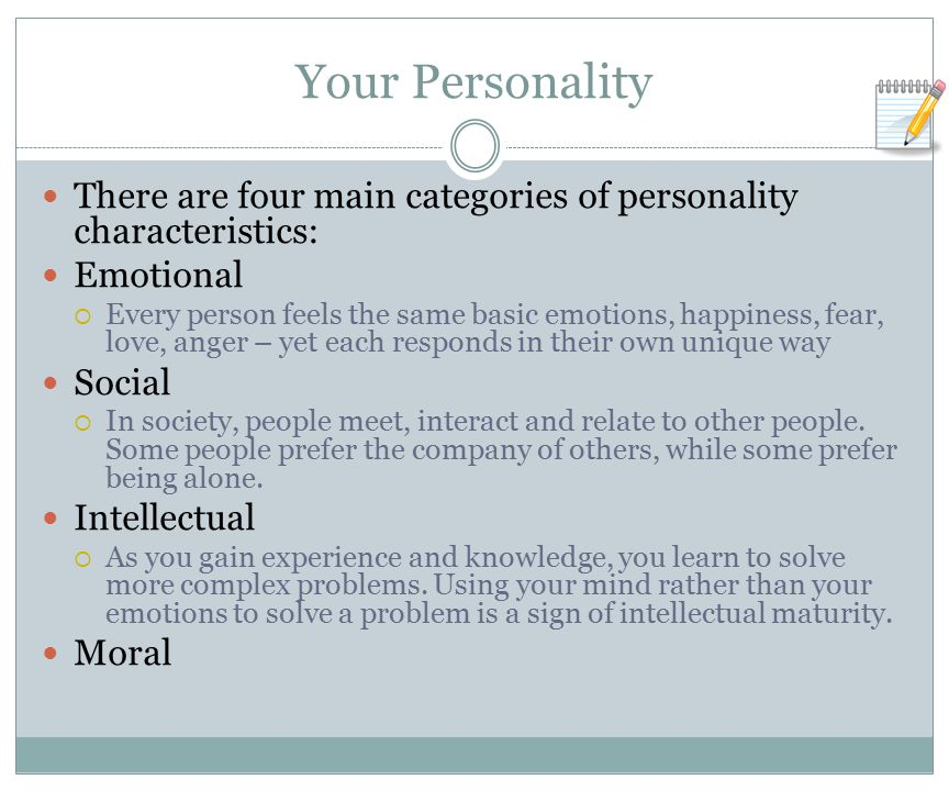 Your Personality There are four main categories of personality characteristics: Emotional.