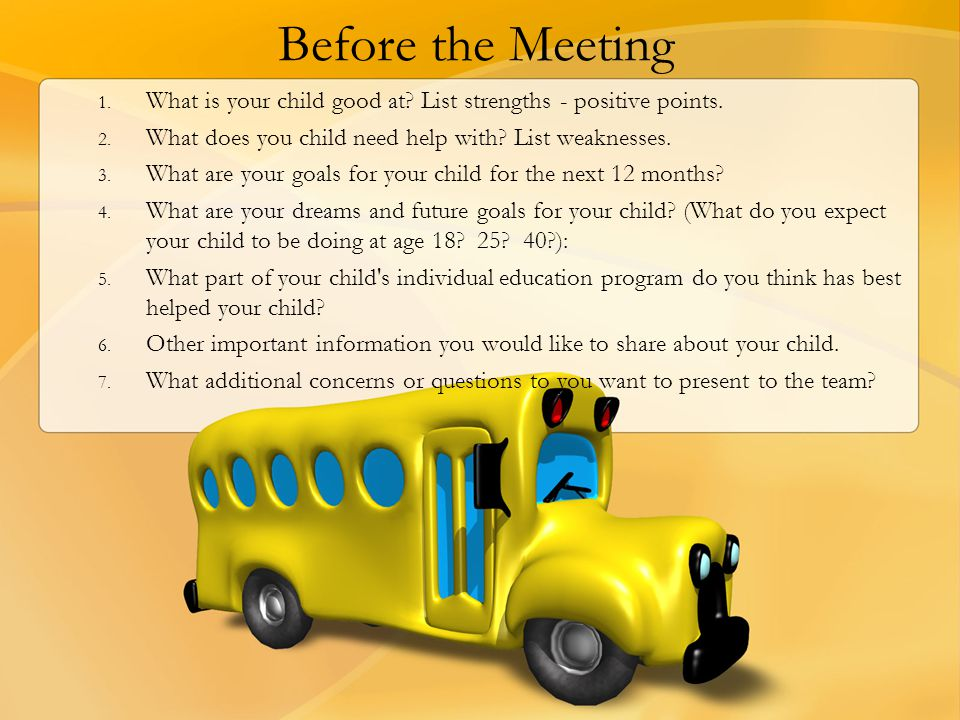 Before the Meeting What is your child good at List strengths - positive points. What does you child need help with List weaknesses.