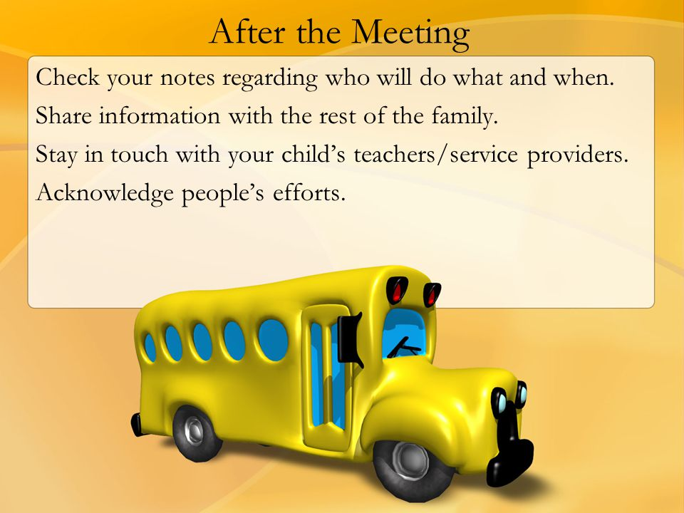 After the Meeting Check your notes regarding who will do what and when. Share information with the rest of the family.