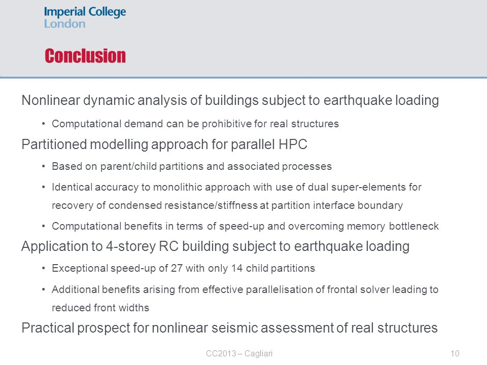 Conclusion Nonlinear dynamic analysis of buildings subject to earthquake loading. Computational demand can be prohibitive for real structures.