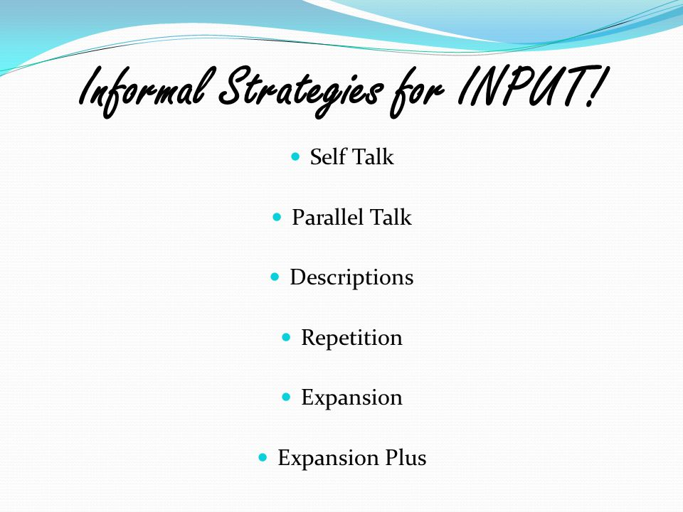 Informal Strategies for INPUT!