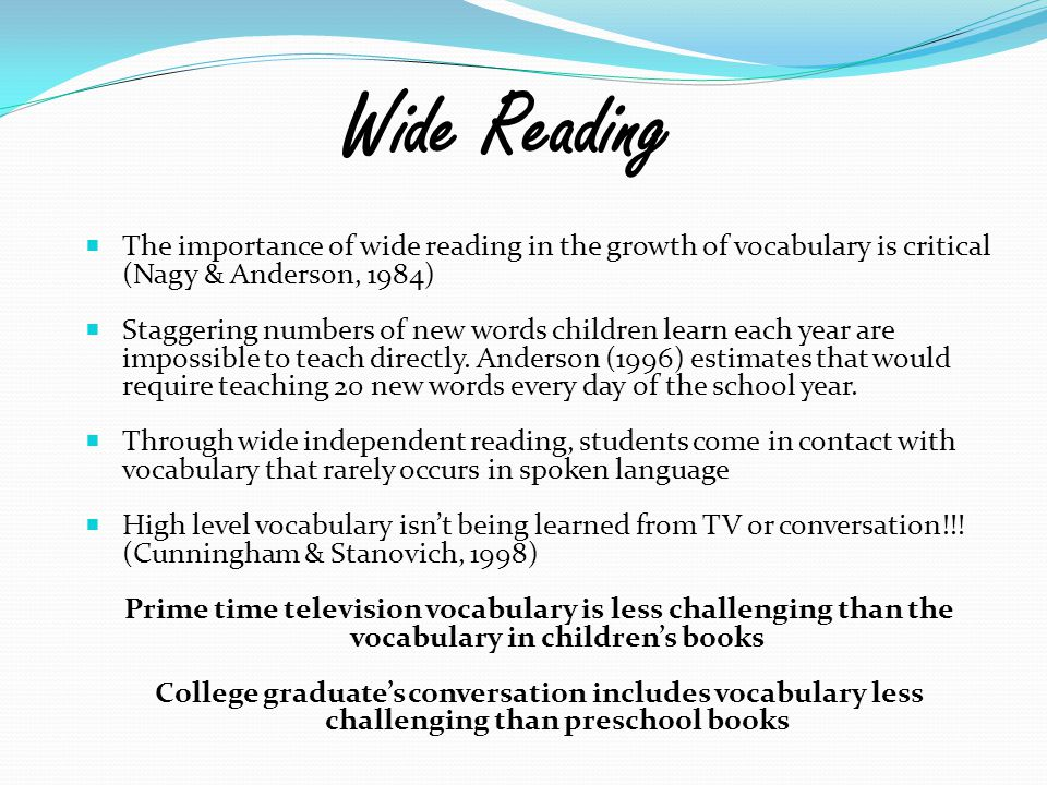 Wide Reading The importance of wide reading in the growth of vocabulary is critical (Nagy & Anderson, 1984)