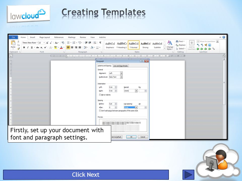 Creating Templates Firstly, set up your document with font and paragraph settings. Click Next