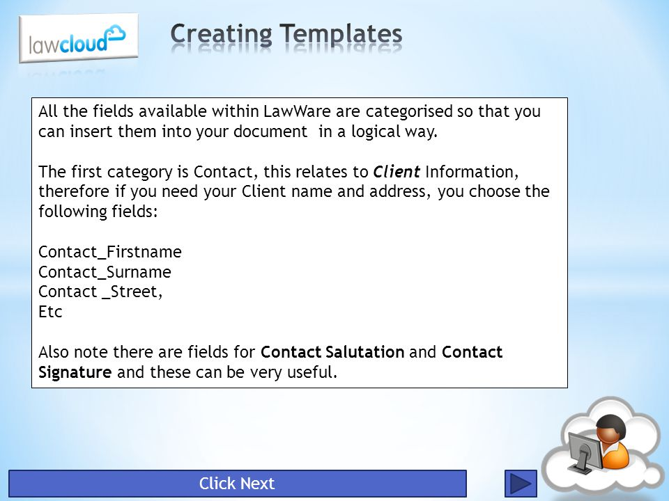 Creating Templates All the fields available within LawWare are categorised so that you can insert them into your document in a logical way.