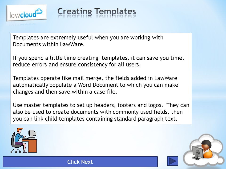 Creating Templates Templates are extremely useful when you are working with Documents within LawWare.