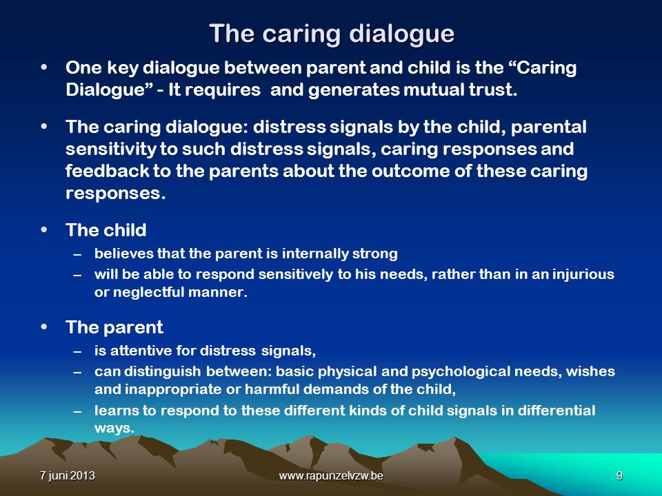 The caring dialogue One key dialogue between parent and child is the Caring Dialogue - It requires and generates mutual trust.