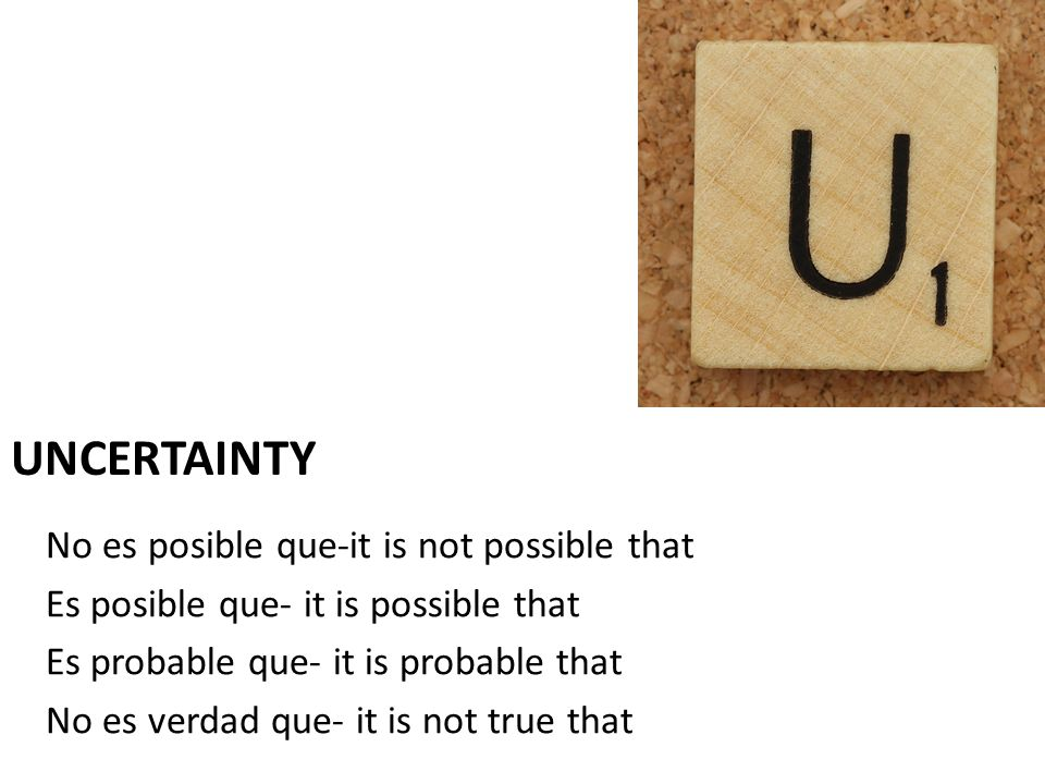 uncertainty No es posible que-it is not possible that
