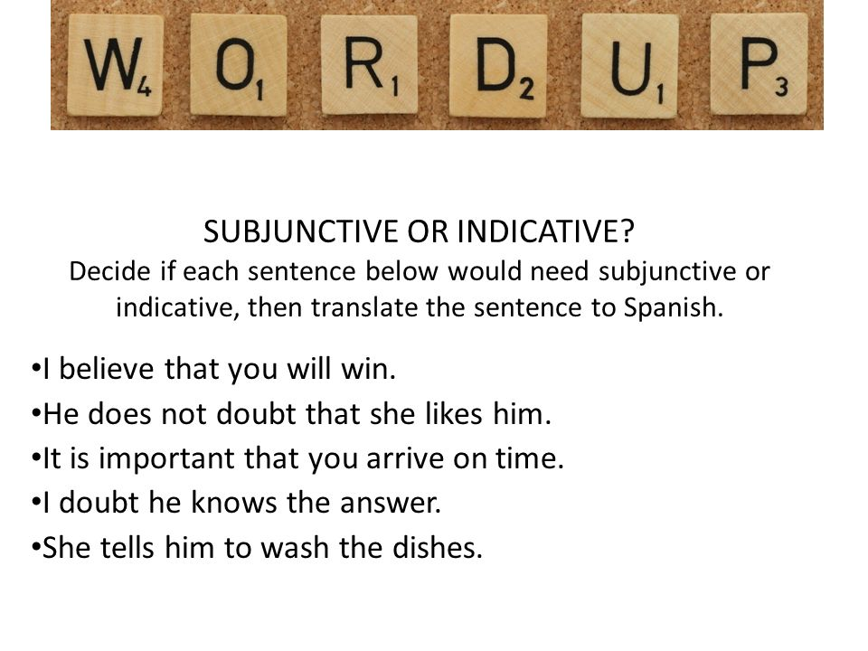 SUBJUNCTIVE OR INDICATIVE