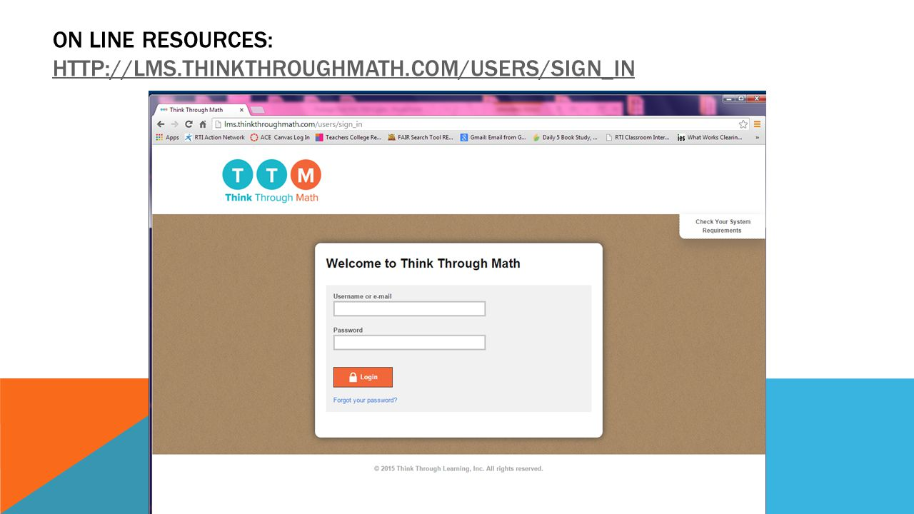 ON line Resources: http://lms.thinkthroughmath.com/users/sign_in