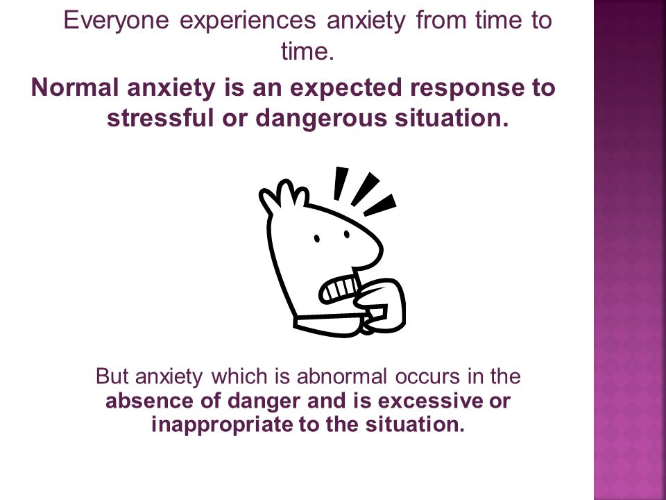 Everyone experiences anxiety from time to time.