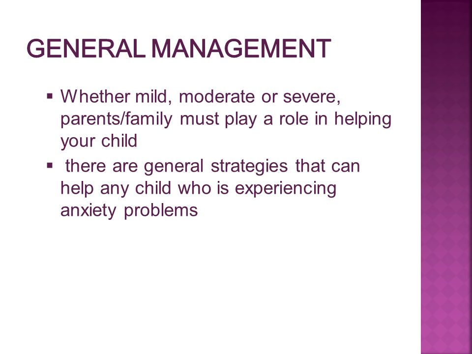General Management Whether mild, moderate or severe, parents/family must play a role in helping your child.