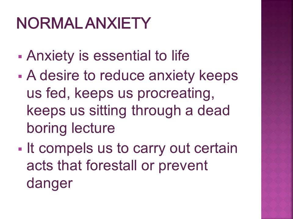 Normal Anxiety Anxiety is essential to life