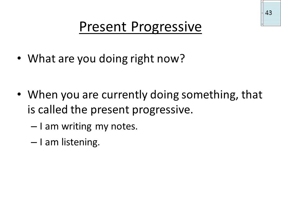 Present Progressive What are you doing right now