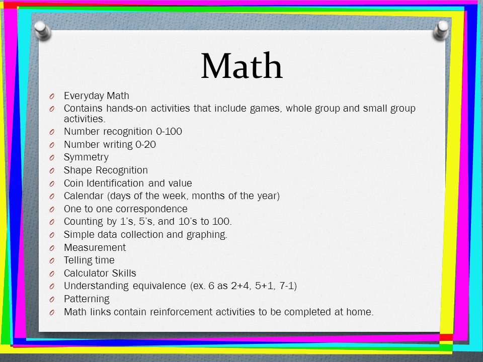 Math Everyday Math. Contains hands-on activities that include games, whole group and small group activities.