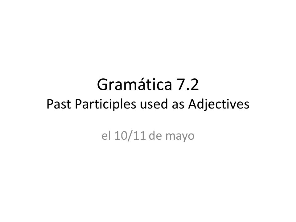 Gramática 7.2 Past Participles used as Adjectives