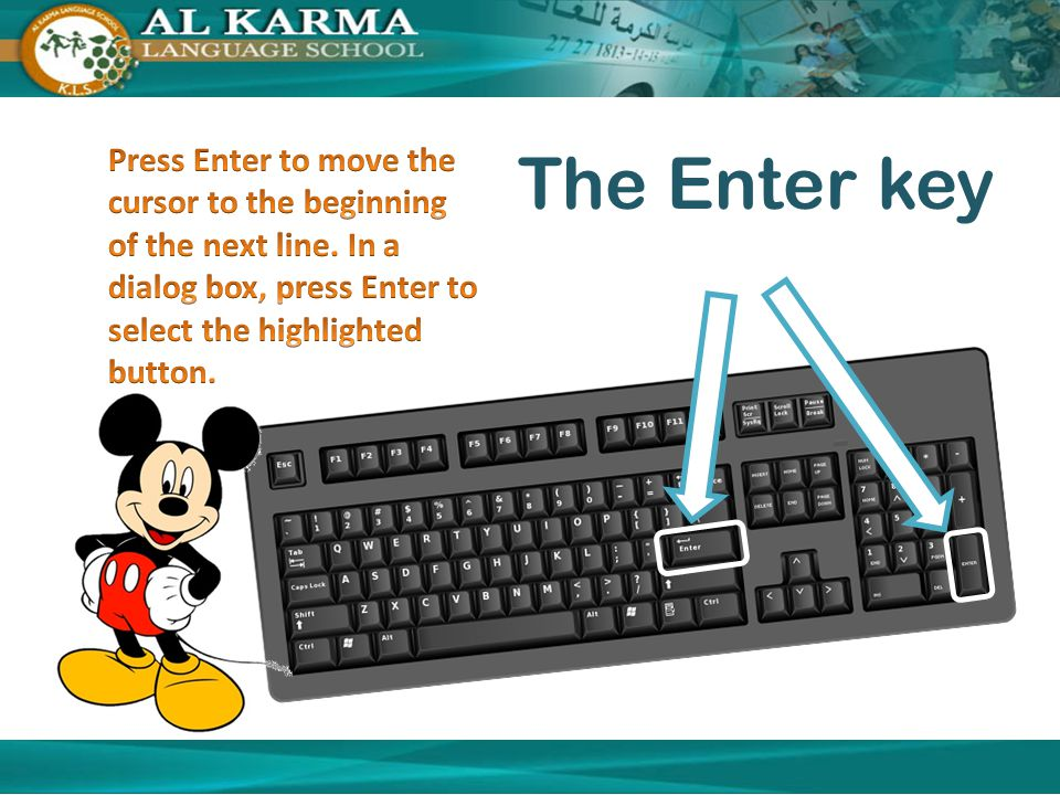 The Enter key Press Enter to move the cursor to the beginning of the next line.