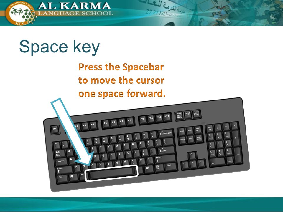 Space key Press the Spacebar to move the cursor one space forward.