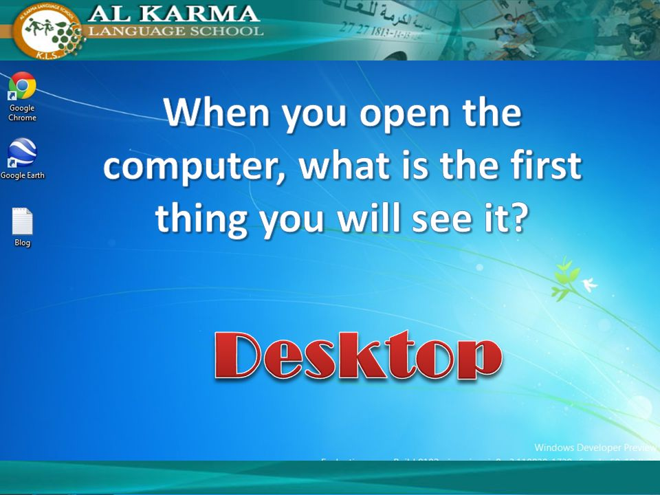 When you open the computer, what is the first thing you will see it
