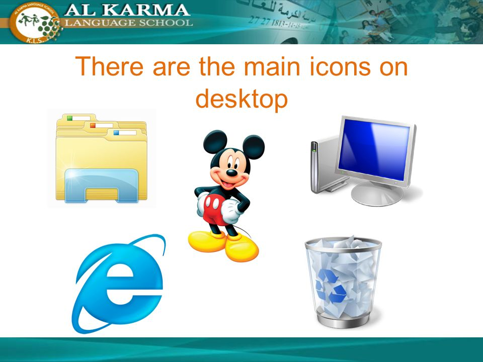 There are the main icons on desktop