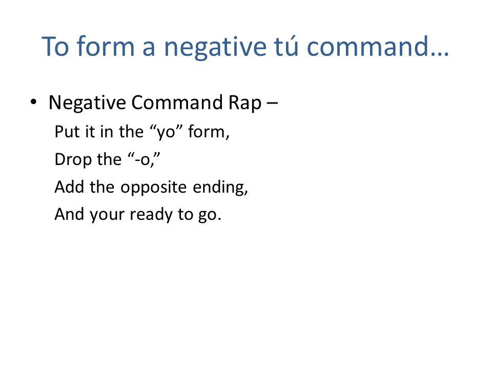 To form a negative tú command…