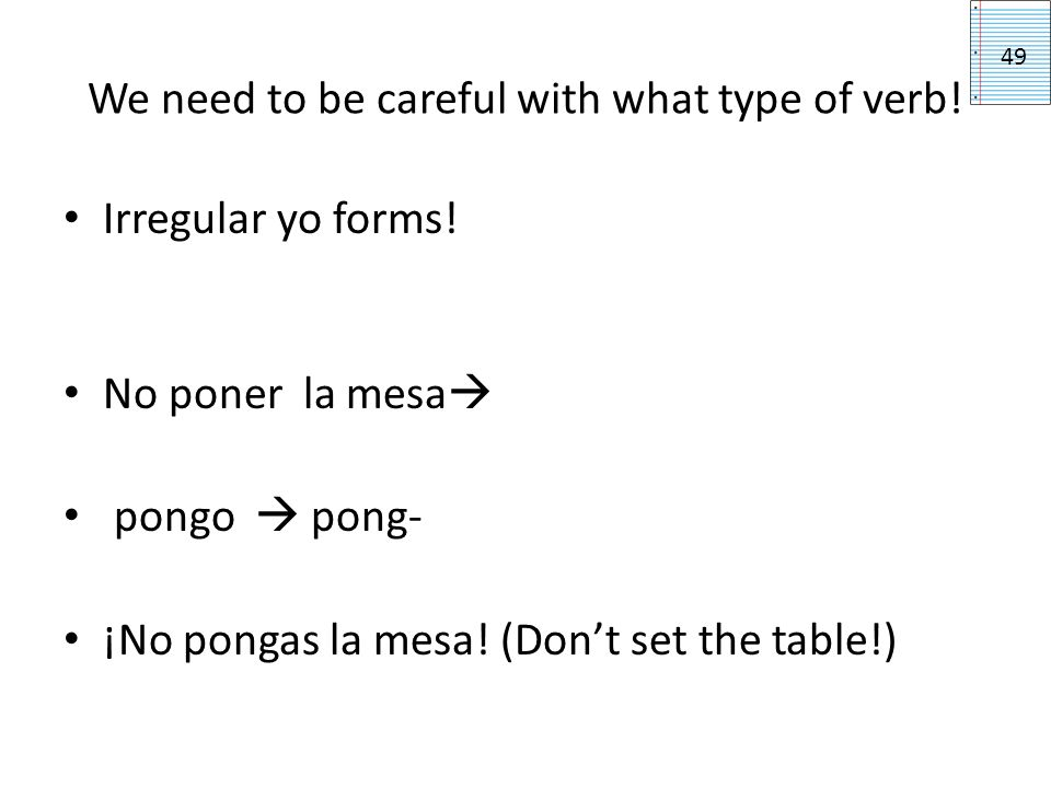 We need to be careful with what type of verb!