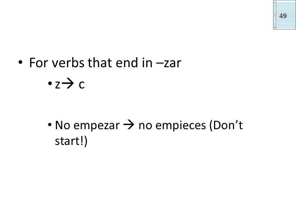 For verbs that end in –zar z c