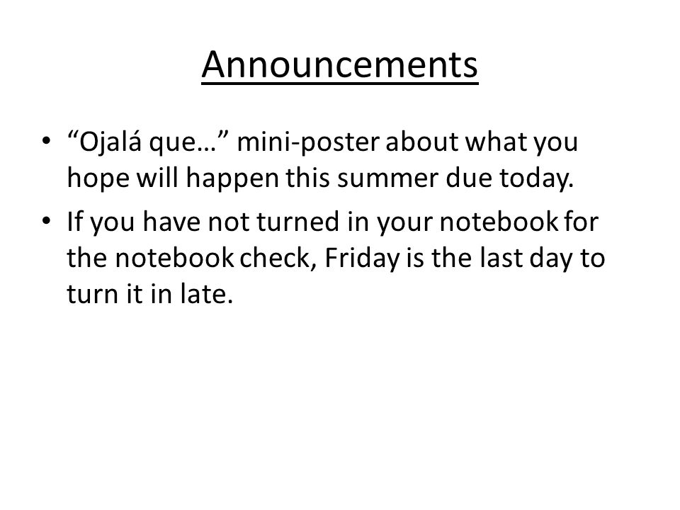 Announcements Ojalá que… mini-poster about what you hope will happen this summer due today.