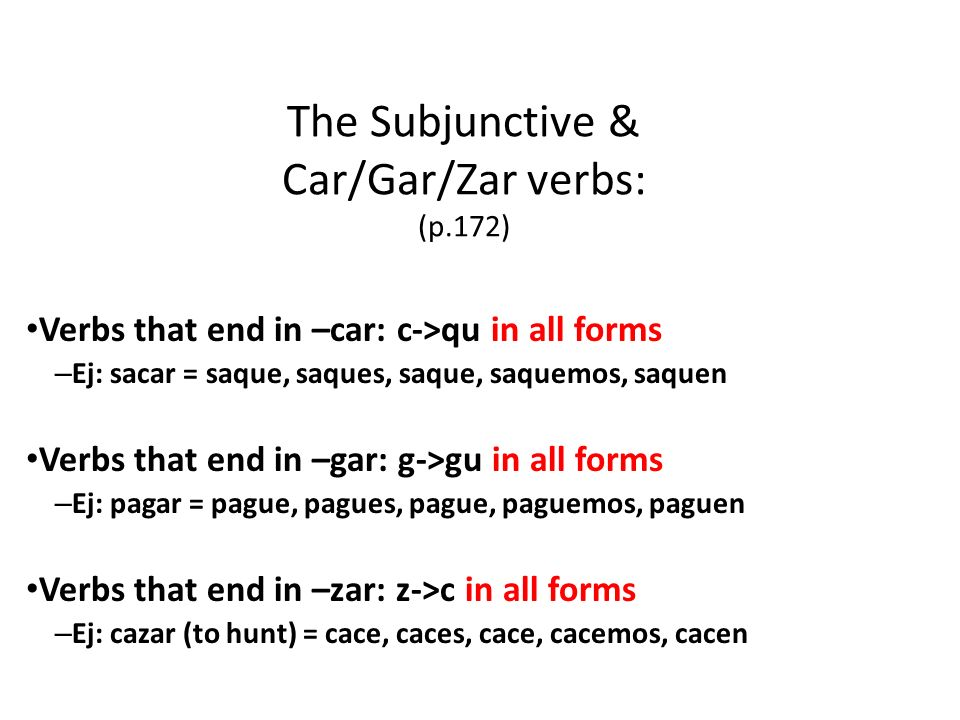 The Subjunctive & Car/Gar/Zar verbs: (p.172)