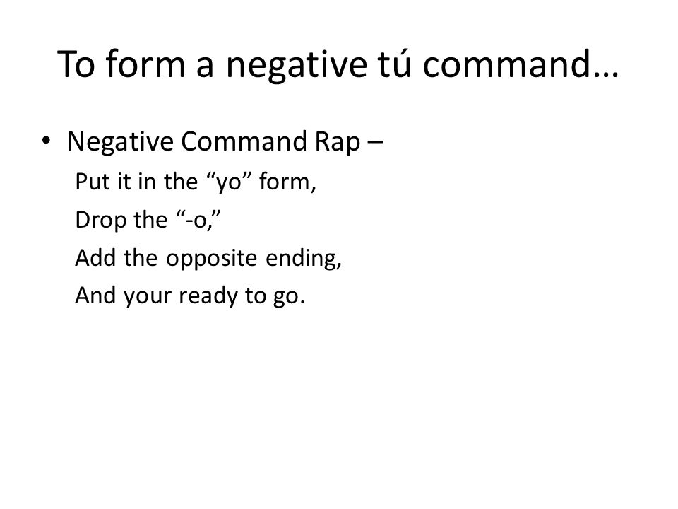 To form a negative tú command…