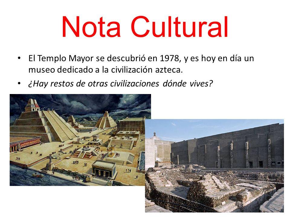 Nota Cultural El Templo Mayor se descubrió en 1978, y es hoy en día un museo dedicado a la civilización azteca.