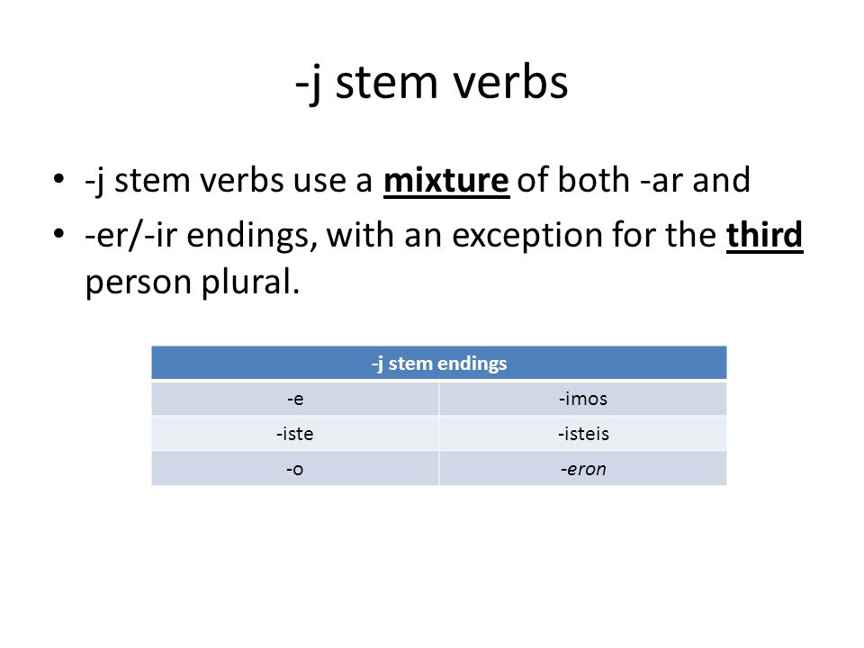 -j stem verbs -j stem verbs use a mixture of both -ar and