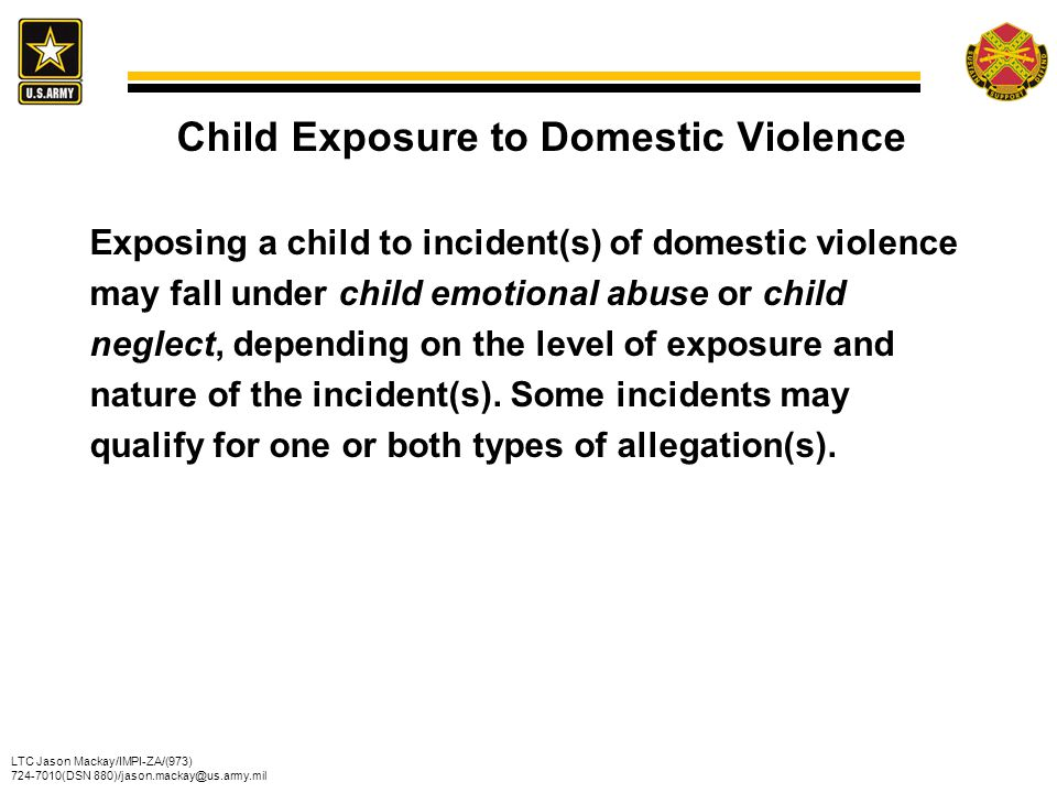 Child Exposure to Domestic Violence Exposing a child to incident(s) of domestic violence may fall under child emotional abuse or child neglect, depending on the level of exposure and nature of the incident(s).