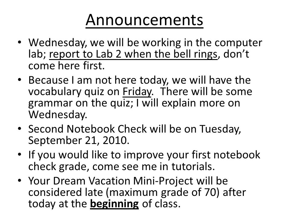 Announcements Wednesday, we will be working in the computer lab; report to Lab 2 when the bell rings, don't come here first.