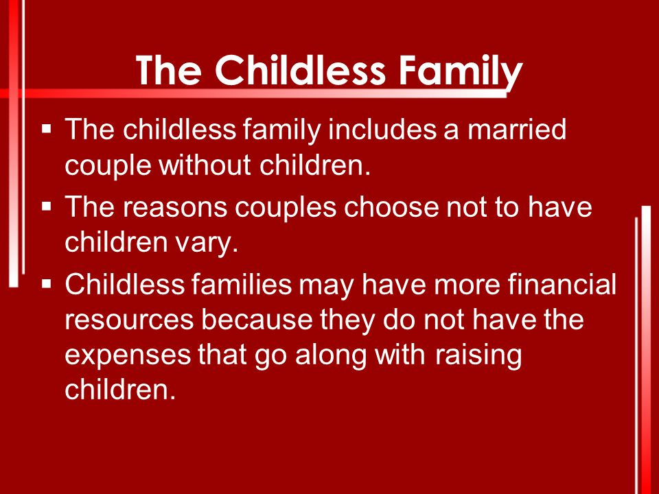 The Childless Family The childless family includes a married couple without children. The reasons couples choose not to have children vary.