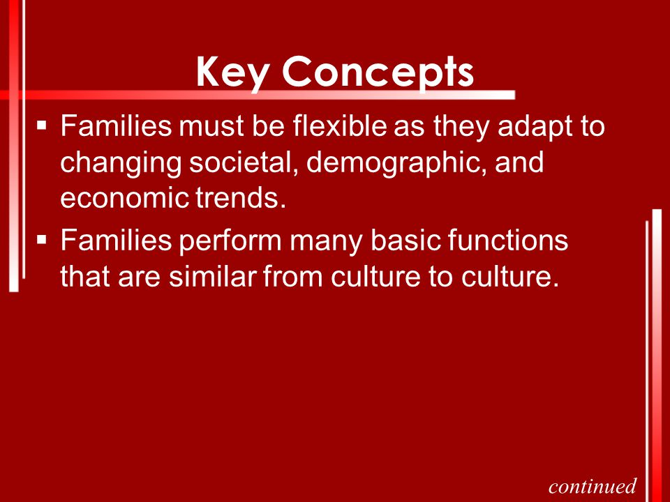 Key Concepts Families must be flexible as they adapt to changing societal, demographic, and economic trends.