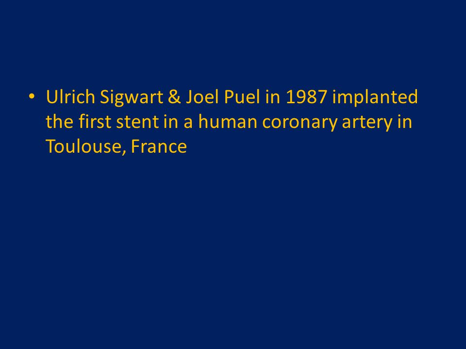 Ulrich Sigwart & Joel Puel in 1987 implanted the first stent in a human coronary artery in Toulouse, France