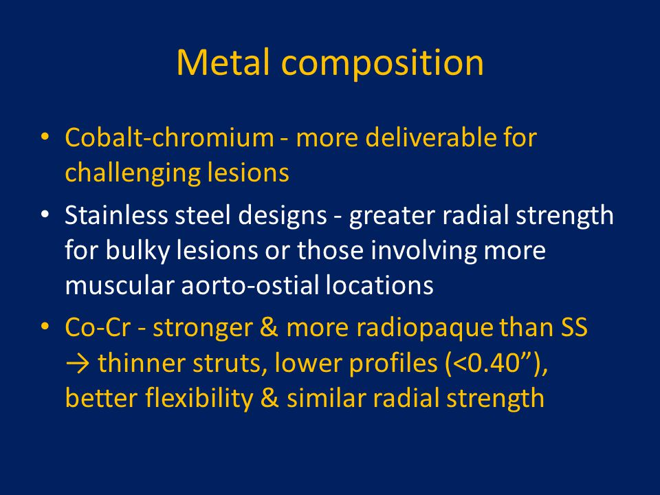 Metal composition Cobalt-chromium - more deliverable for challenging lesions.