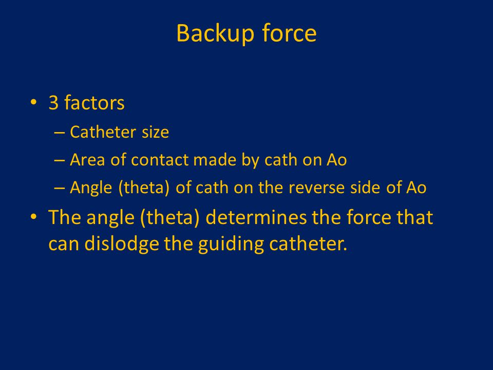 Backup force 3 factors. Catheter size. Area of contact made by cath on Ao. Angle (theta) of cath on the reverse side of Ao.