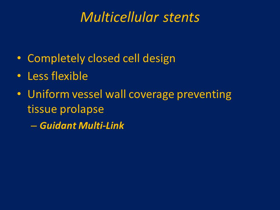 Multicellular stents Completely closed cell design Less flexible